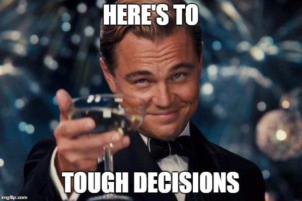 Here's to tough decisions